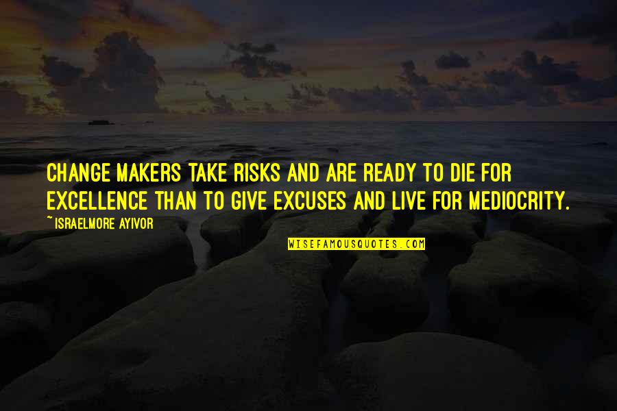 Ready For Change Quotes By Israelmore Ayivor: Change makers take risks and are ready to