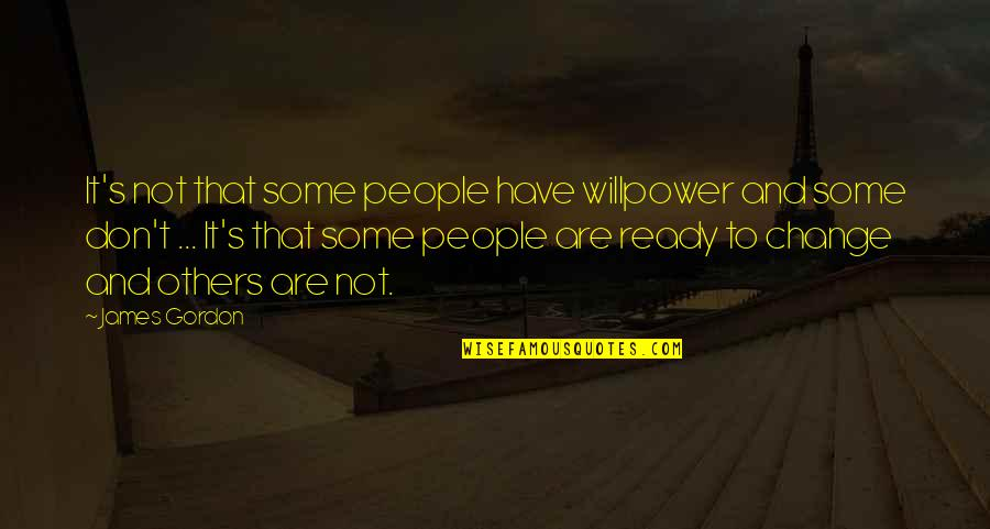 Ready For Change Quotes By James Gordon: It's not that some people have willpower and