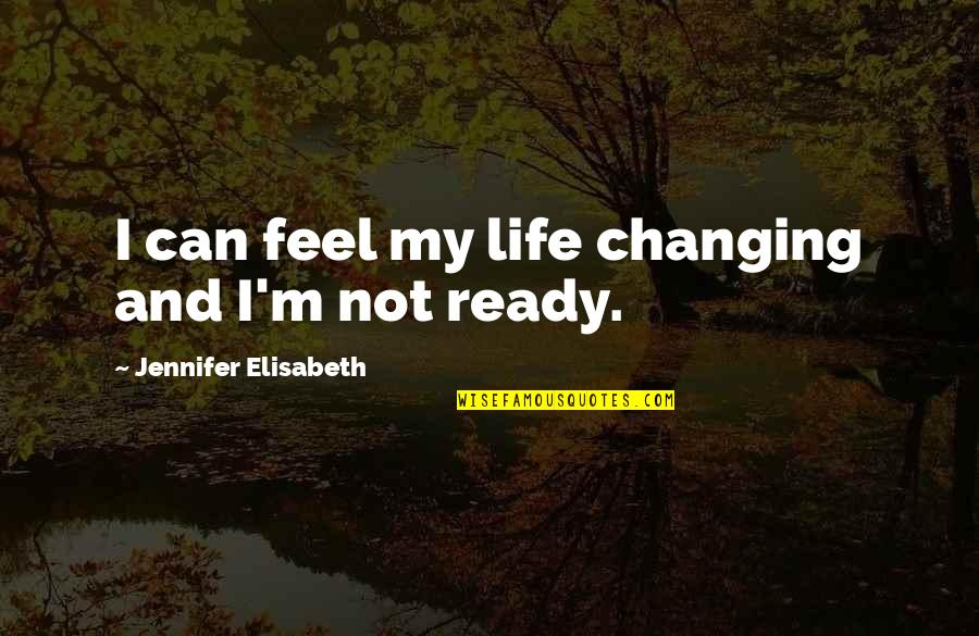 Ready For Change Quotes By Jennifer Elisabeth: I can feel my life changing and I'm