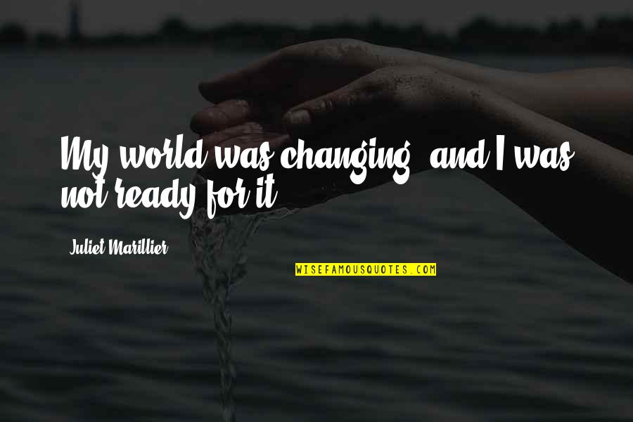Ready For Change Quotes By Juliet Marillier: My world was changing, and I was not