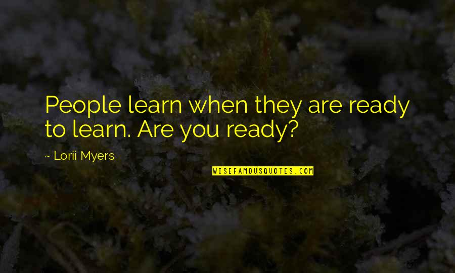 Ready For Change Quotes By Lorii Myers: People learn when they are ready to learn.
