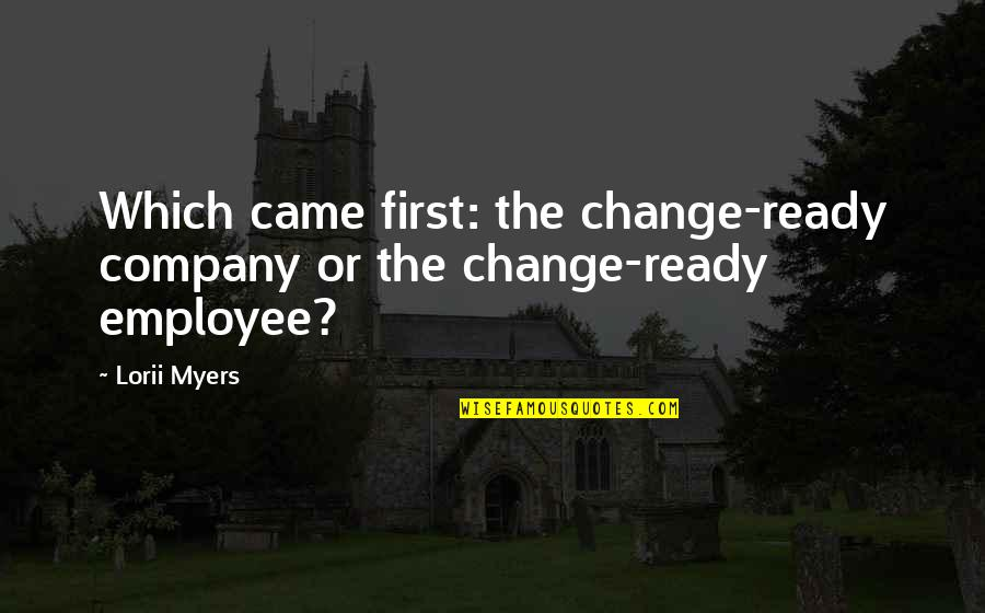 Ready For Change Quotes By Lorii Myers: Which came first: the change-ready company or the