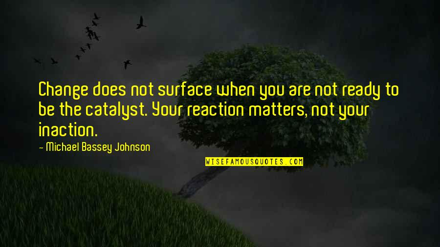 Ready For Change Quotes By Michael Bassey Johnson: Change does not surface when you are not