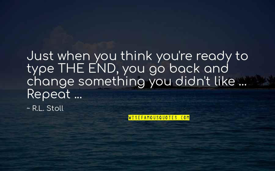 Ready For Change Quotes By R.L. Stoll: Just when you think you're ready to type