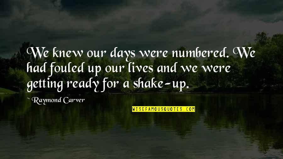 Ready For Change Quotes By Raymond Carver: We knew our days were numbered. We had
