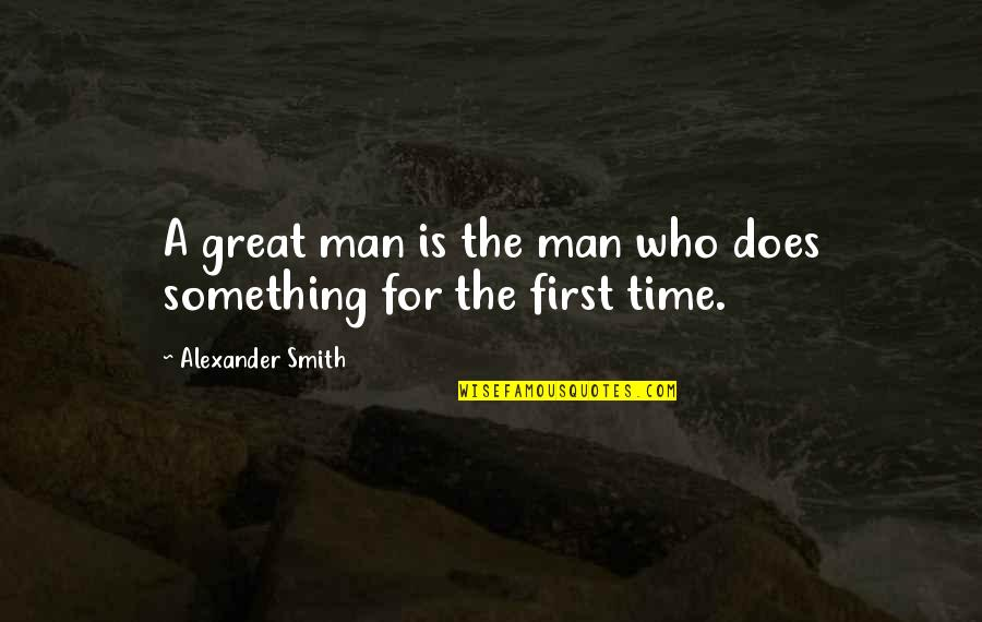 Ready For War Love Quotes By Alexander Smith: A great man is the man who does