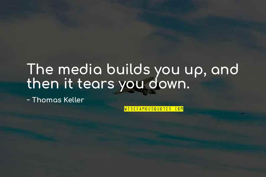 Ready For War Love Quotes By Thomas Keller: The media builds you up, and then it