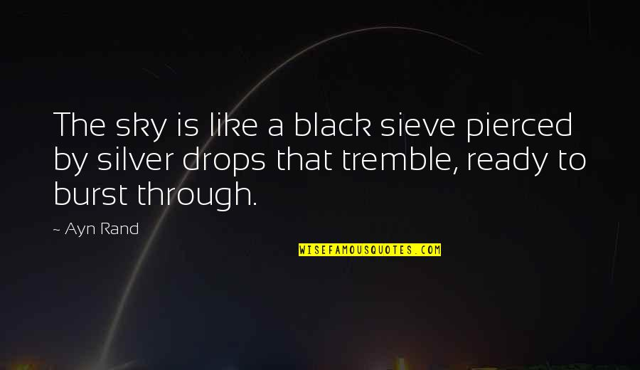 Ready Like Quotes By Ayn Rand: The sky is like a black sieve pierced
