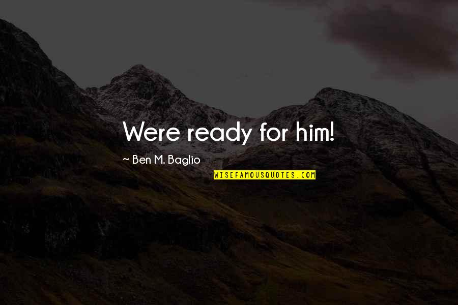 Ready Like Quotes By Ben M. Baglio: Were ready for him!