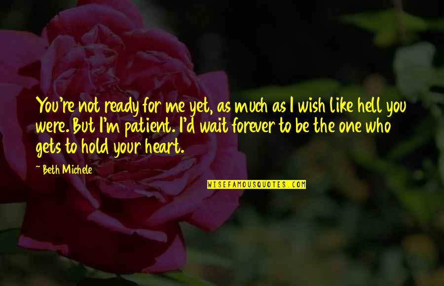 Ready Like Quotes By Beth Michele: You're not ready for me yet, as much