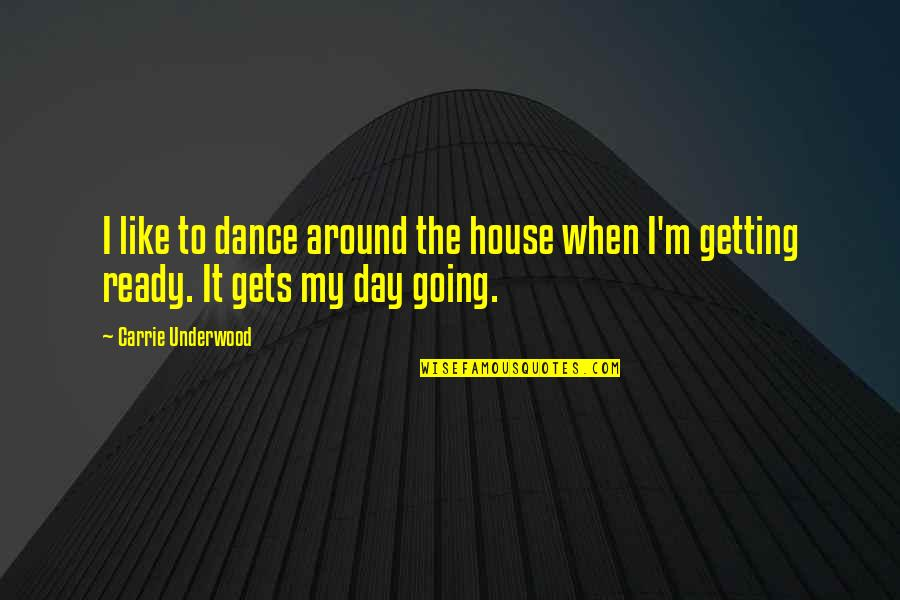 Ready Like Quotes By Carrie Underwood: I like to dance around the house when