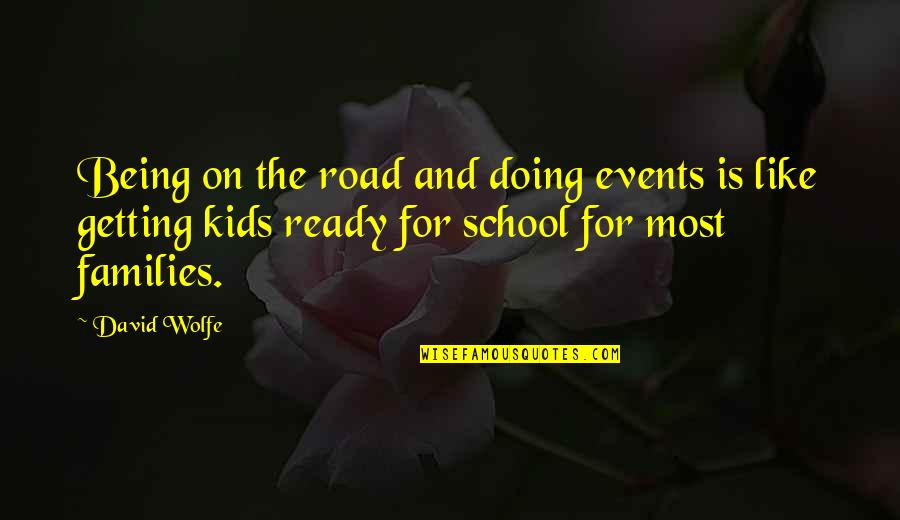 Ready Like Quotes By David Wolfe: Being on the road and doing events is