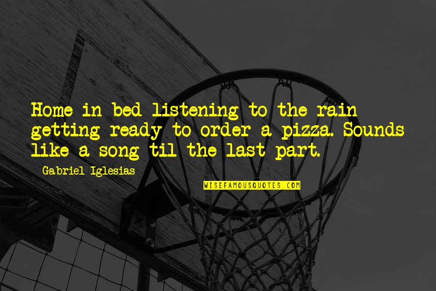 Ready Like Quotes By Gabriel Iglesias: Home in bed listening to the rain getting