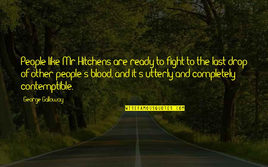 Ready Like Quotes By George Galloway: People like Mr Hitchens are ready to fight
