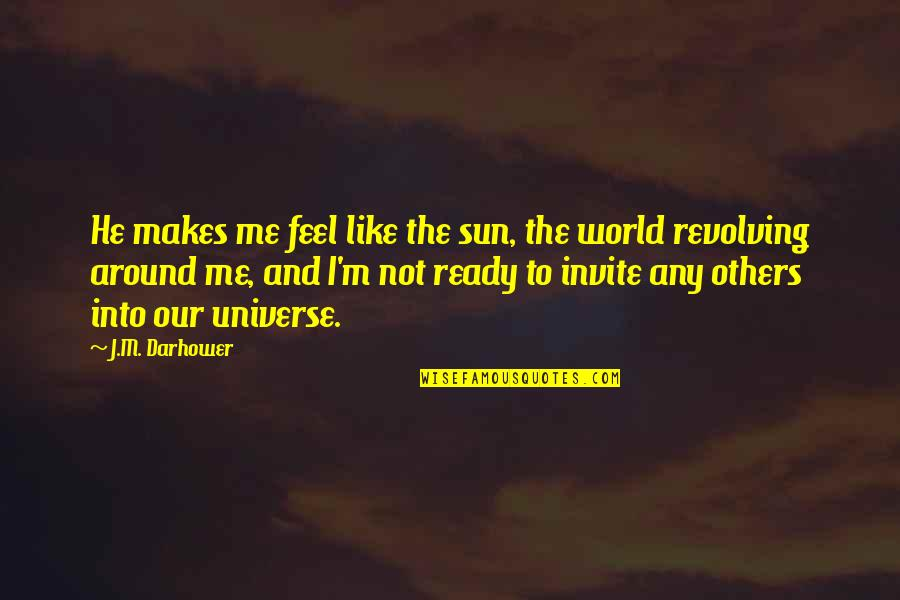 Ready Like Quotes By J.M. Darhower: He makes me feel like the sun, the