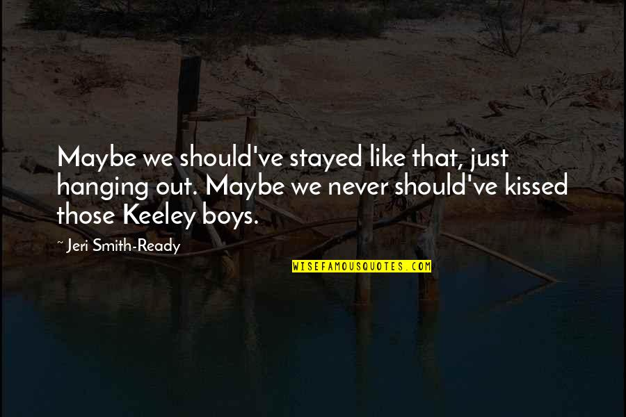 Ready Like Quotes By Jeri Smith-Ready: Maybe we should've stayed like that, just hanging