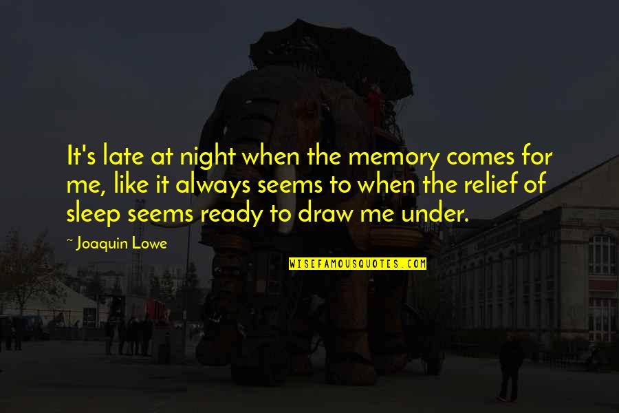 Ready Like Quotes By Joaquin Lowe: It's late at night when the memory comes