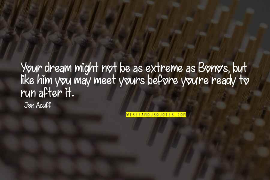 Ready Like Quotes By Jon Acuff: Your dream might not be as extreme as