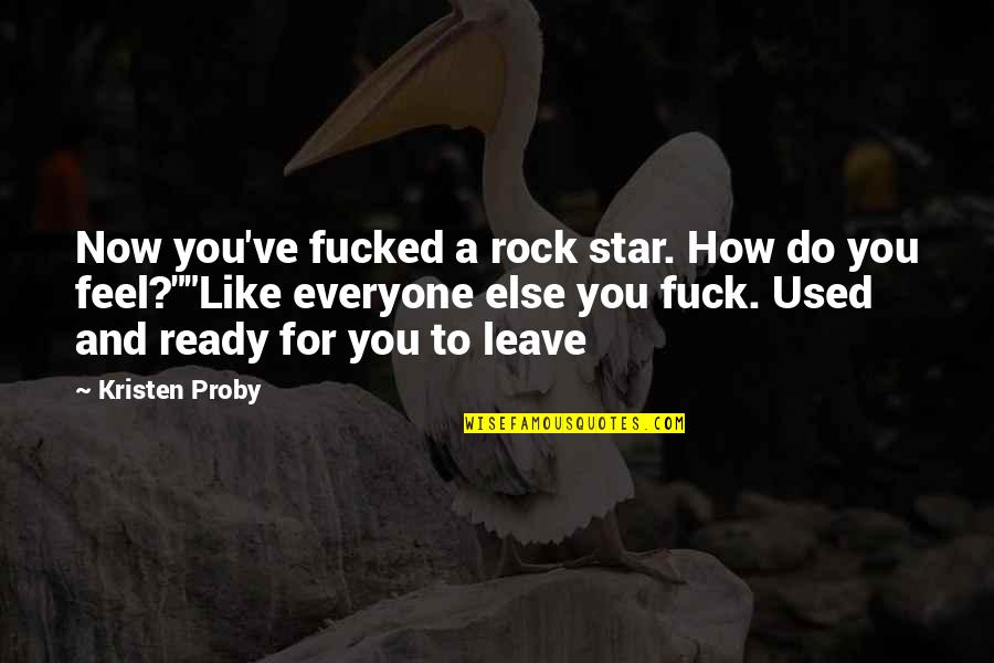 Ready Like Quotes By Kristen Proby: Now you've fucked a rock star. How do
