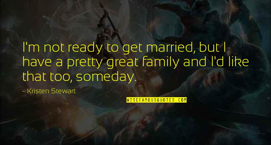 Ready Like Quotes By Kristen Stewart: I'm not ready to get married, but I