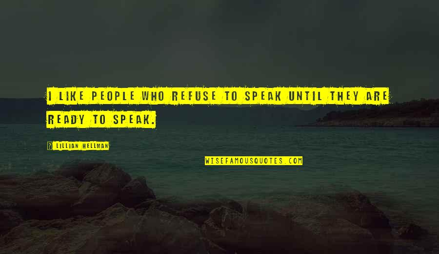 Ready Like Quotes By Lillian Hellman: I like people who refuse to speak until