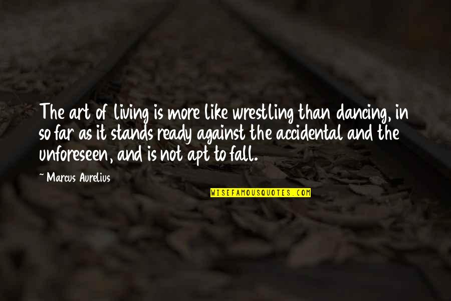 Ready Like Quotes By Marcus Aurelius: The art of living is more like wrestling
