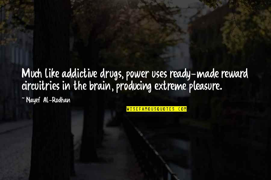 Ready Like Quotes By Nayef Al-Rodhan: Much like addictive drugs, power uses ready-made reward