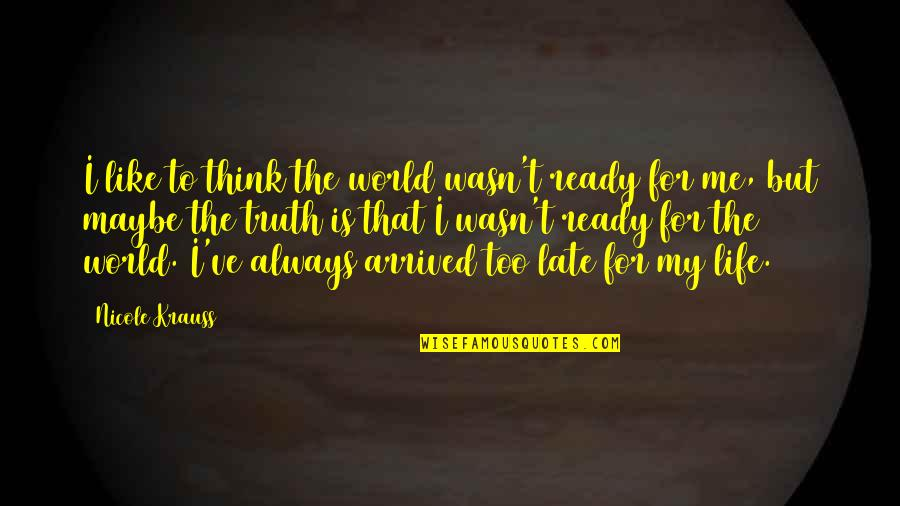 Ready Like Quotes By Nicole Krauss: I like to think the world wasn't ready