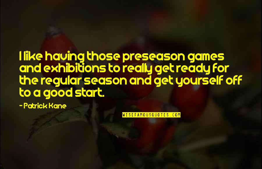 Ready Like Quotes By Patrick Kane: I like having those preseason games and exhibitions