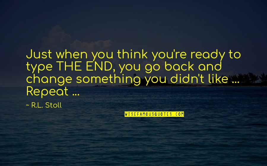 Ready Like Quotes By R.L. Stoll: Just when you think you're ready to type