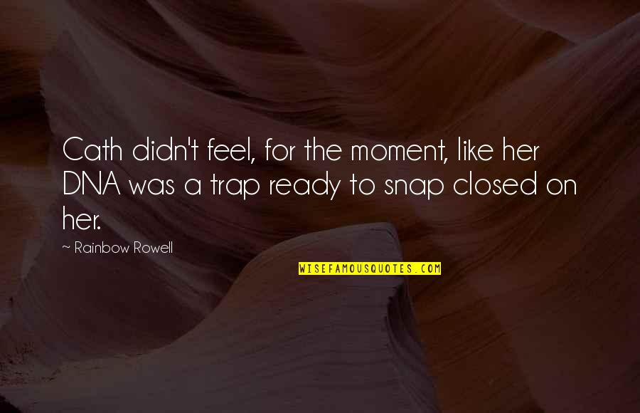 Ready Like Quotes By Rainbow Rowell: Cath didn't feel, for the moment, like her