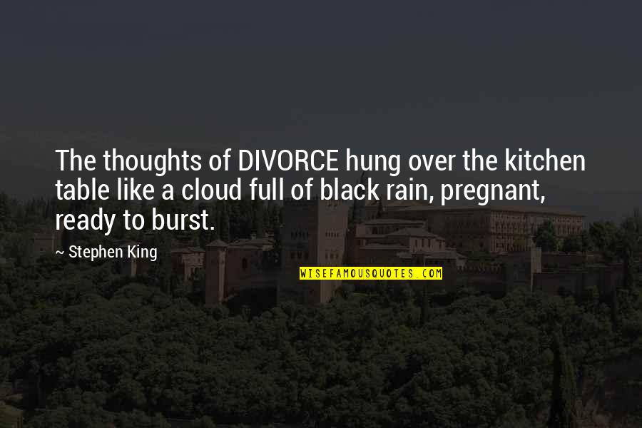 Ready Like Quotes By Stephen King: The thoughts of DIVORCE hung over the kitchen