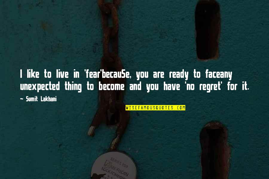 Ready Like Quotes By Sumit Lakhani: I like to live in 'fear'becauSe, you are