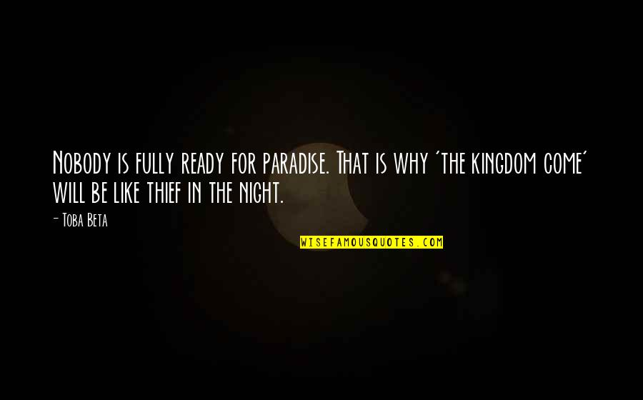 Ready Like Quotes By Toba Beta: Nobody is fully ready for paradise. That is