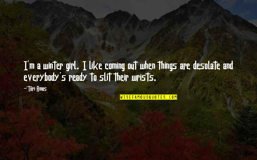 Ready Like Quotes By Tori Amos: I'm a winter girl. I like coming out