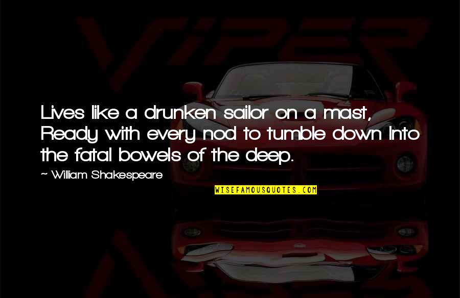 Ready Like Quotes By William Shakespeare: Lives like a drunken sailor on a mast,