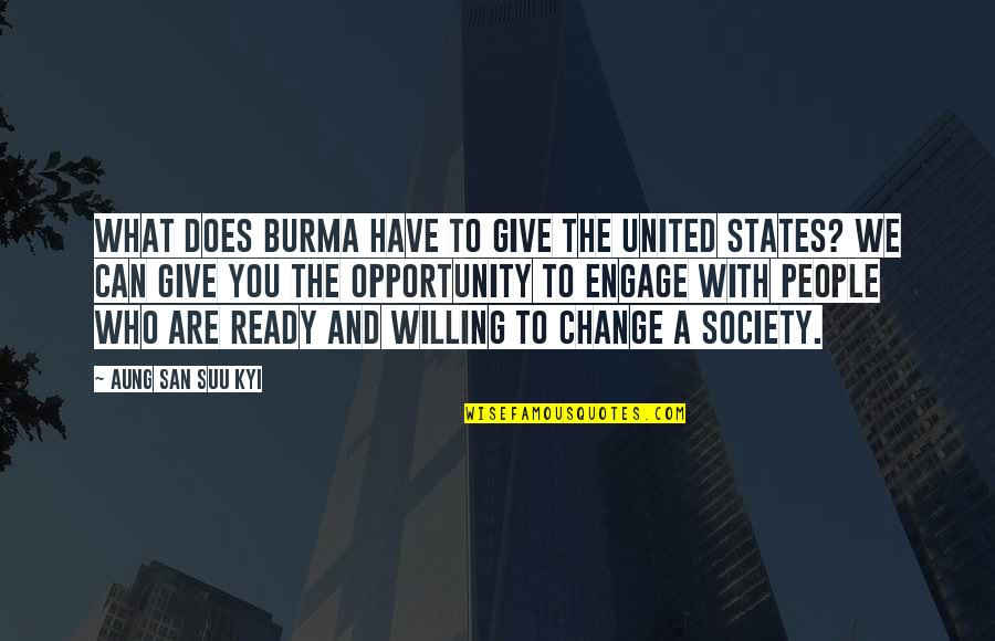Ready To Change Quotes By Aung San Suu Kyi: What does Burma have to give the United