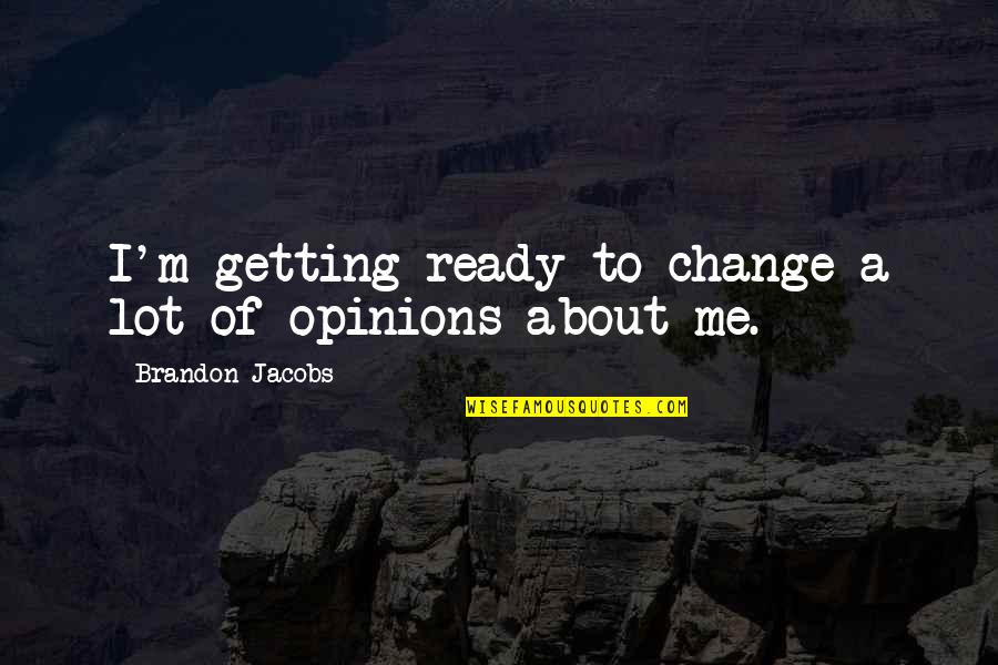 Ready To Change Quotes By Brandon Jacobs: I'm getting ready to change a lot of