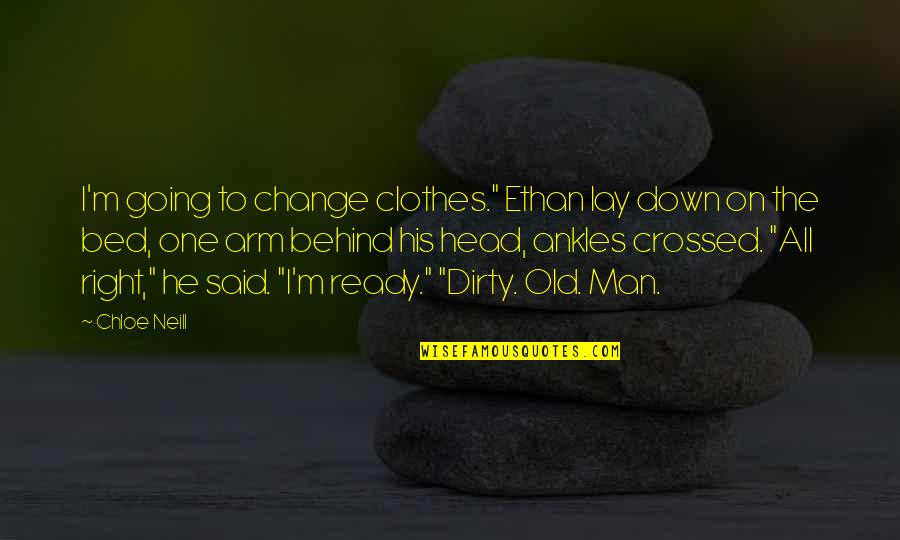 """Ready To Change Quotes By Chloe Neill: I'm going to change clothes."""" Ethan lay down"""