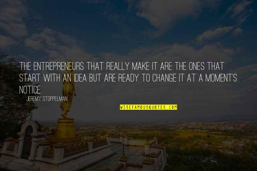 Ready To Change Quotes By Jeremy Stoppelman: The entrepreneurs that really make it are the
