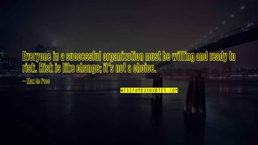 Ready To Change Quotes By Max De Pree: Everyone in a successful organization must be willing