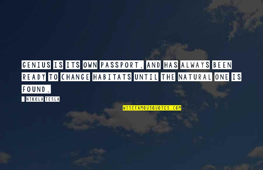 Ready To Change Quotes By Nikola Tesla: Genius is its own passport, and has always