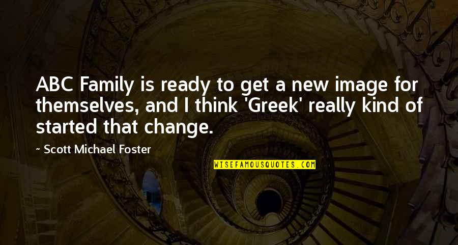 Ready To Change Quotes By Scott Michael Foster: ABC Family is ready to get a new