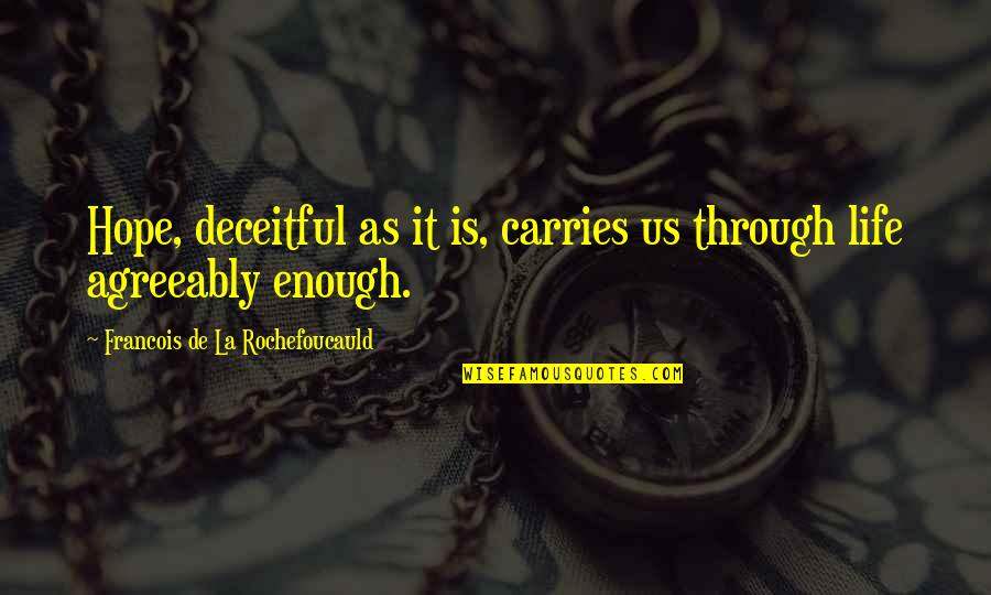 Ready To Get Hurt Quotes By Francois De La Rochefoucauld: Hope, deceitful as it is, carries us through