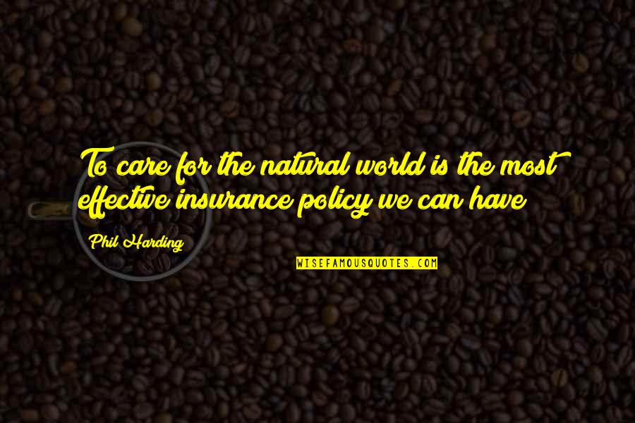 Ready To Get Hurt Quotes By Phil Harding: To care for the natural world is the