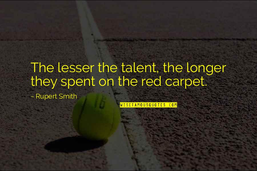 Ready To Get Hurt Quotes By Rupert Smith: The lesser the talent, the longer they spent