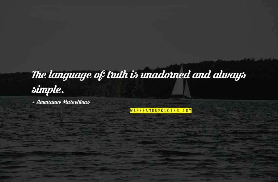 Reagan Iran Hostage Quotes By Ammianus Marcellinus: The language of truth is unadorned and always