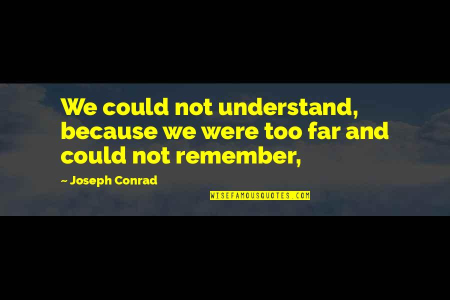 Reagan Iran Hostage Quotes By Joseph Conrad: We could not understand, because we were too
