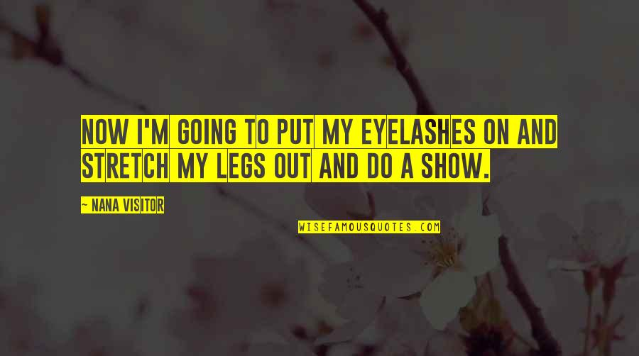 Reagan Iran Hostage Quotes By Nana Visitor: Now I'm going to put my eyelashes on