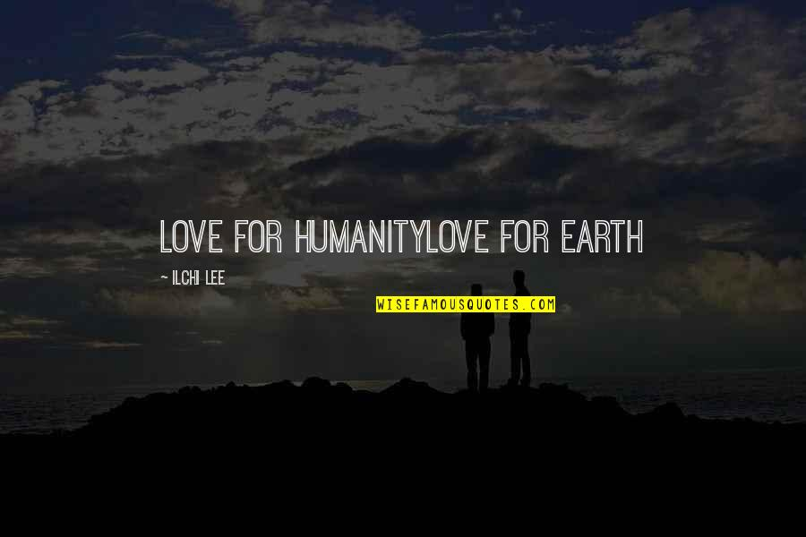 Reagen Quotes By Ilchi Lee: Love for humanityLove for earth
